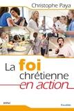 Christophe Paya - La foi chrétienne en action.