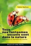 Tobie Nathan - Tous nos fantasmes sexuels sont dans la nature - Psychanalyse et copulation des insectes.