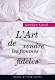 Aurélien Scholl - L'art de rendre les femmes fidèles.