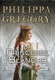 Philippa Gregory - La princesse blanche Tome 1 : La guerre des Deux Roses.