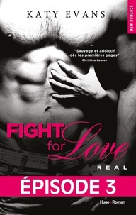 Katy Evans et Bénita Rolland - NEW ROMANCE  : Fight For Love T01 Real - Episode 3.