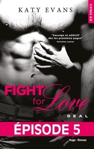 Katy Evans et Bénita Rolland - NEW ROMANCE  : Fight For Love T01 Real - Episode 5.