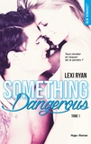 Lexi Ryan - Reckless and real Tome 1 : Something dangerous.