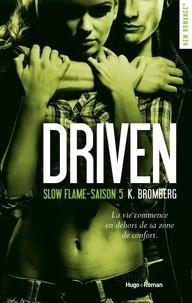 K Bromberg - Driven Saison 5 : Slow flame.