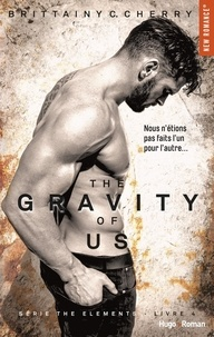 Brittainy c Cherry et Marie-Christine Tricottet - NEW ROMANCE  : The gravity of us (Série The elements) - tome 4 -Extrait offert-.