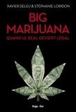 Xavier Deleu et Stéphanie Loridon - Big Marijuana - Quand le deal devient légal.