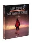 Cyprien Verseux - Un hiver antarctique - Seuls sur la planète blanche.