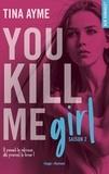 Tina Ayme - You Kill Me  : You Kill Me Girl - Saison 2.