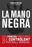 Romain Molina - La mano negra - Ces forces obscures qui contrôlent le football mondial.