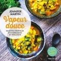 Jennifer Martin - Vapeur douce - Recettes végétales et gourmandes au vitaliseur.