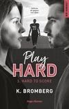 K Bromberg - Play Hard Tome 3 : Hard to Score.