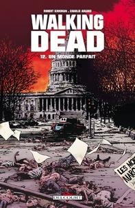 Robert Kirkman et Charlie Adlard - Walking Dead Tome 12 : Un monde parfait.
