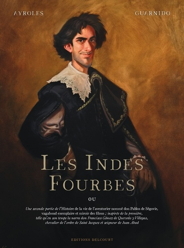 Les Indes fourbes : ou une seconde partie de l'histoire de la vie de l'aventurier nommé Don Pablos de Ségovie, vagabond exemplaire et miroir des filous... / Alain Ayroles |