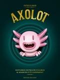 Patrick Baud - Axolot Tomes 1 à 3 : Histoires extraordinaires & sources d'étonnement - Coffret en 3 volumes.