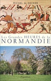 Michel de Decker - Les grandes heures de la Normandie.