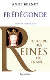 Frédégonde : Epouse de Chilpéric Ier / Anne Bernet | Bernet, Anne (1962-....). Auteur