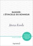 Marie Kondo - Ranger : l'étincelle du bonheur - Un manuel illustré par une experte dans l'art de l'organisation et du rangement.