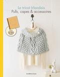 Le tricot Irlandais : Pulls, capes & accessoires / Maiko Oota |