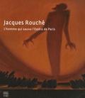 Dominique Garban - Jacques Rouché - L'homme qui sauva l'Opéra de Paris.