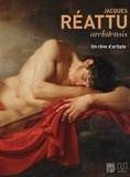 Daniel Rouvier - Jacques Réattu - Arelatensis 1760-1833, un rêve d'artiste.