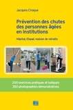 Jacques Choque - Prévention des chutes des personnes âgées en institution - Hôpital, Ehpad, maison de retraite.