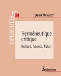 Denis Thouard - Herméneutique critique - Bollack, Szondi, Celan.