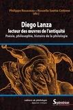 Philippe Rousseau et Rossella Saetta Cottone - Diego Lanza, lecteur des oeuvres de l'Antiquité - Poésie, philosophie, histoire de la philologie.
