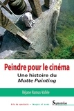 Réjane Hamus-Vallée - Peindre pour le cinéma - Une histoire du Matte Painting.