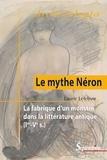 Laurie Lefebvre - Le mythe Néron - La fabrique d'un monstre dans la littérature antique (Ier-Ve siècle).