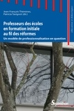 Jean-François Thémines et Patricia Tavignot - Professeurs des écoles en formation initiale au fil des réformes - Un modèle de professionnalisation en question.
