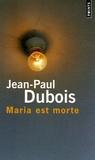Maria est morte / Jean-Paul Dubois | Dubois, Jean-Paul (1950-....)