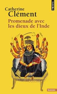 Catherine Clément - Promenade avec les dieux de l'Inde.