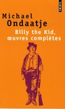 Michael Ondaatje - Billy the Kid, oeuvres complètes - Poèmes du gaucher.