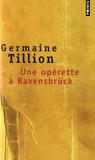 Germaine Tillion - Une opérette à Ravensbrück - Le Verfügbar aux Enfers.