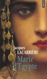 Jacques Lacarrière - Marie d'Egypte - Ou Le désir brûlé.