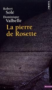 Robert Solé et Dominique Valbelle - La pierre de Rosette.