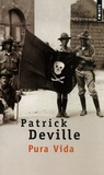 Patrick Deville - Pura vida - Vie et mort de William Walker.