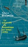Patrice Pluyette - La traversée du Mozambique par temps clame.