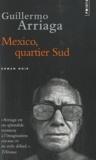 Guillermo Arriaga - Mexico, quartier Sud.