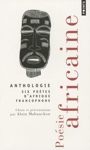 Alain Mabanckou - Poésie africaine - Six poètes d'Afrique francophone.