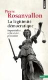 Pierre Rosanvallon - La Légitimité démocratique - Impartialité, réflexivité, proximité.