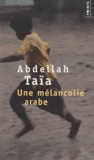 Abdellah Taïa - Une mélancolie arabe.