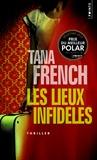 Tana French - Les lieux infidèles.