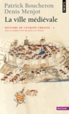 Jean-Luc Pinol et Patrick Boucheron - Histoire de l'Europe urbaine - Tome 2, La ville médiévale.
