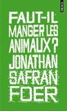 Jonathan Safran Foer - Faut-il manger les animaux ?.
