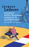 Jacques Lederer - Comment Attila Vavavoom remporta la présidentielle avec une seule voix d'avance.