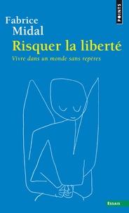 Fabrice Midal - Risquer la liberté - Vivre dans un monde sans repères.