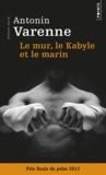 Antonin Varenne - Le mur, le Kabyle et le marin.