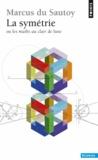 Marcus Du Sautoy - La symétrie - Ou les maths au clair de lune.