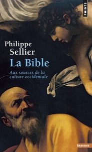 Philippe Sellier - La Bible - Aux sources de la culture occidentale.